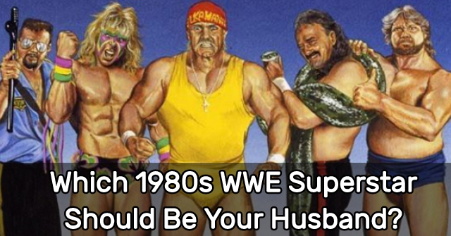 Which 1980s WWE Superstar Should Be Your Husband?