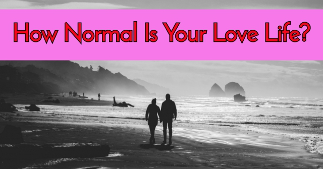 How Normal Is Your Love Life?