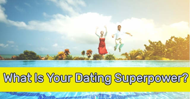 What Is Your Dating Superpower?