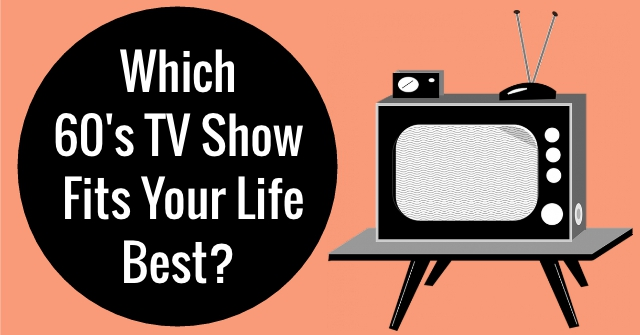 Which 60's TV Shows Fits Your Life Best?