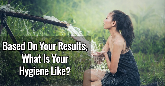 Based On Your Results, What Is Your Hygiene Like?