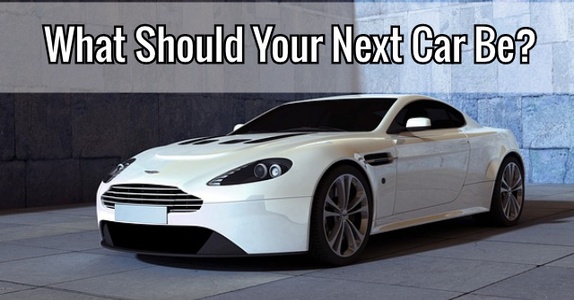 What Should Your Next Car Be?