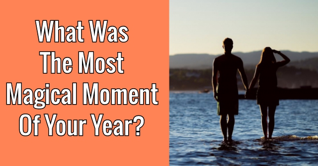 What Was The Most Magical Moment Of Your Year?