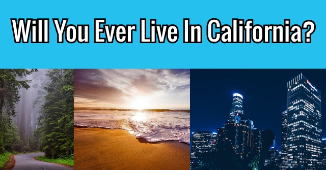 Will You Ever Live In California?