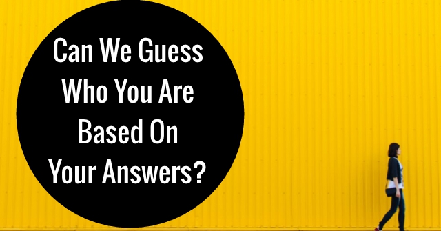Can We Guess Who You Are Based On Your Answers?