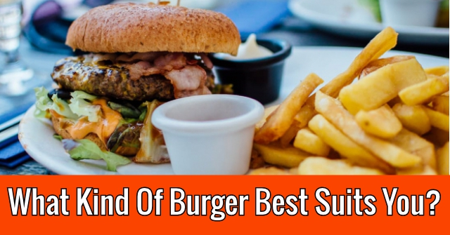 What Kind Of Burger Best Fits Your Personality?