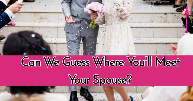 Can We Guess Where You'll Meet Your Spouse?