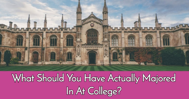 What Should You Have Actually Majored In At College?