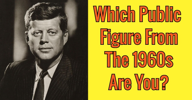 Which Public Figure From The 1960s Are You?