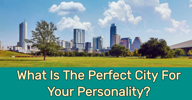 What Is The Perfect City For Your Personality?
