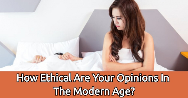 How Ethical Are Your Opinions In The Modern Age?