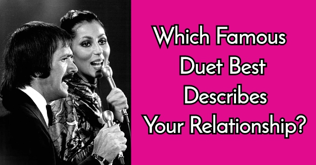 Which Famous Duet Best Describes Your Relationship?