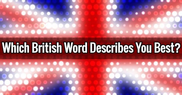 Which British Word Describes You Best?