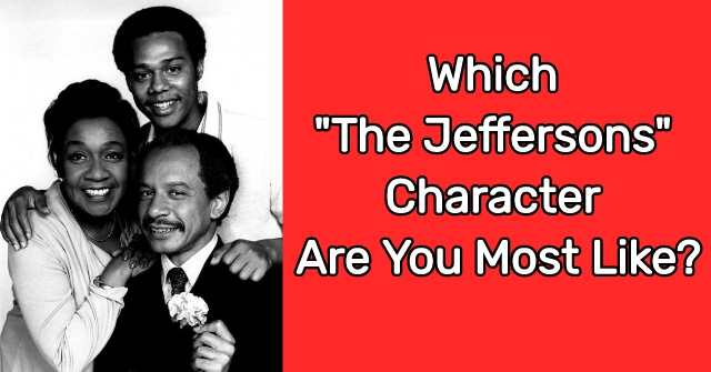 """Which """"The Jeffersons"""" Character Are You Most Like?"""