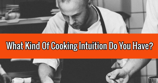What Kind Of Cooking Intuition Do You Have?