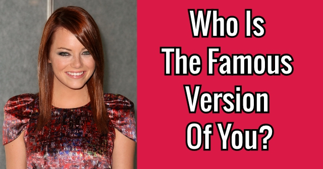 Who Is The Famous Version Of You?