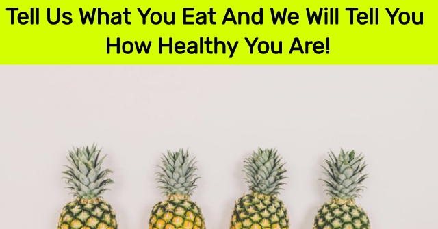 Tell Us What You Eat And We Will Tell You How Healthy You Are!