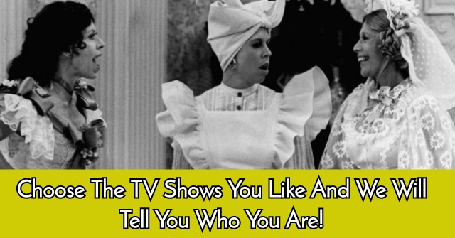 Choose The TV Shows You Like And We Will Tell You Who You Are!