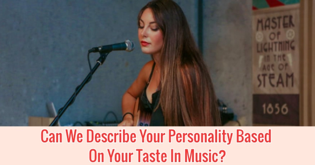 Can We Describe Your Personality Based On Your Taste In Music?