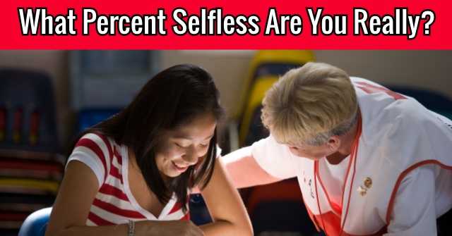 What Percent Selfless Are You Really?