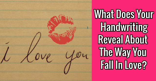 What Does Your Handwriting Reveal About The Way You Fall In Love?