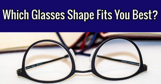 Which Glasses Shape Fits You Best?