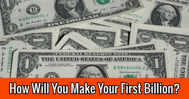 How Will You Make Your First Billion?