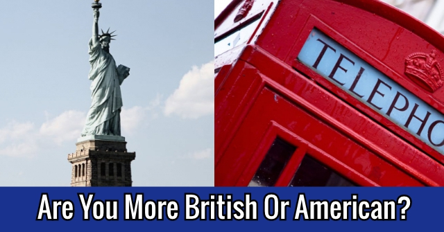 Are You More British Or American?