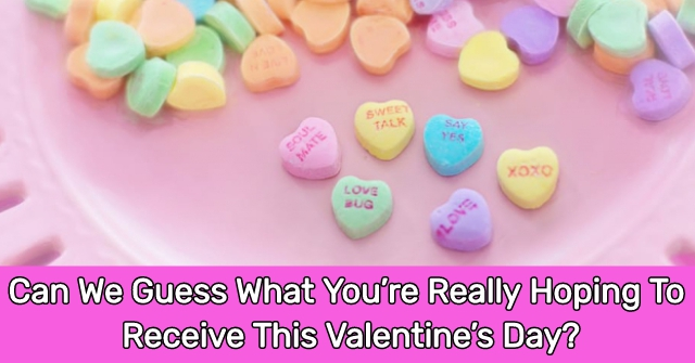 Can We Guess What You're Really Hoping To Receive This Valentine's Day?