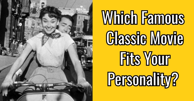 Which Famous Classic Movie Fits Your Personality?