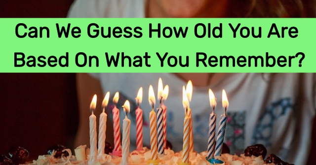 Can We Guess How Old You Are Based On What You Remember?