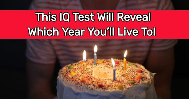 This IQ Test Will Reveal Which Year You'll Live To!