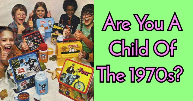 Are You A Child Of The 1970s?