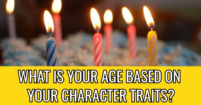 What Is Your Age Based On Your Character Traits?