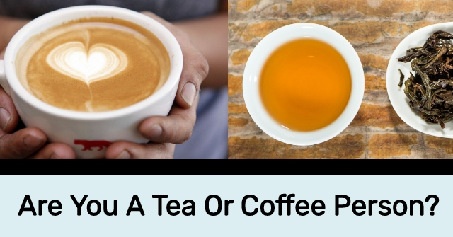 Are You A Tea Or Coffee Person?