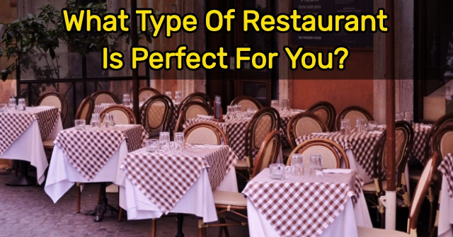 What Type Of Restaurant Is Perfect For You?