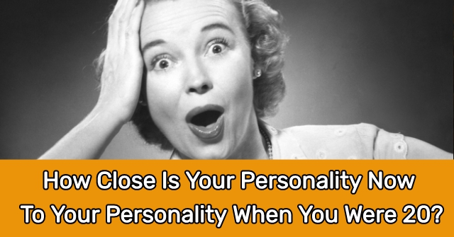 How Close Is Your Personality Now To Your Personality When You Were 20?