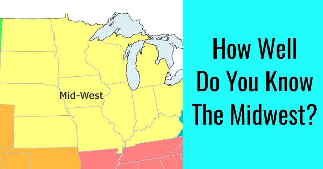 How Well Do You Know The Midwest?