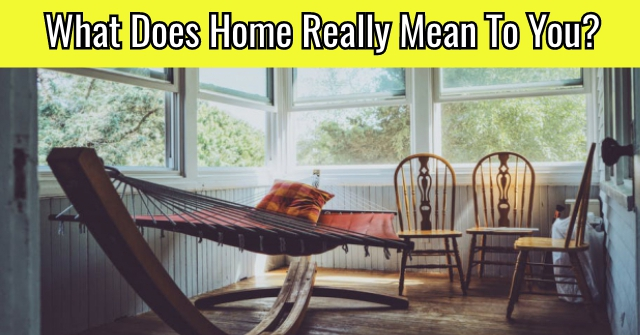 What Does Home Really Mean To You?
