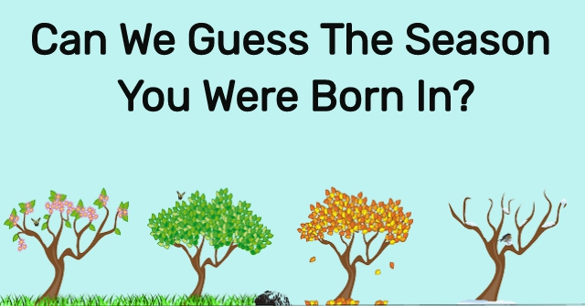 Can We Guess The Season You Were Born In?