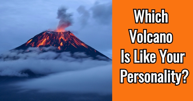 Which Volcano Is Like Your Personality?