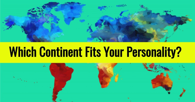Which Continent Fits Your Personality?