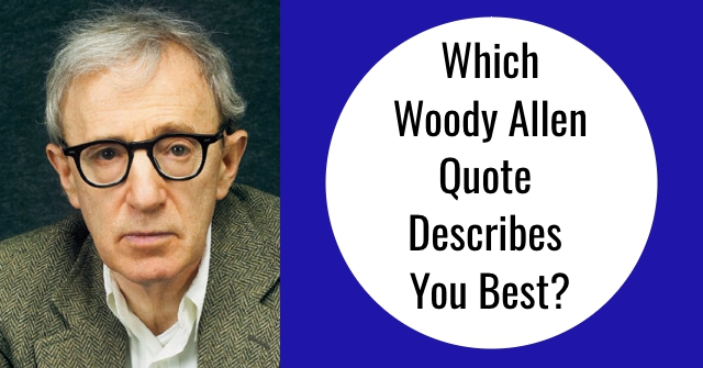 Which Woody Allen Quote Describes You Best?