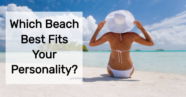 Which Beach Best Fits Your Personality?