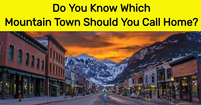 Do You Know Which Mountain Town Should You Call Home?