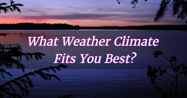 What Weather Climate Fits You Best?