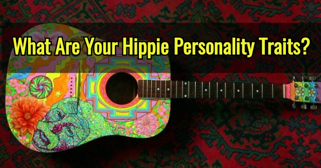 What Are Your Hippie Personality Traits Quizdoo