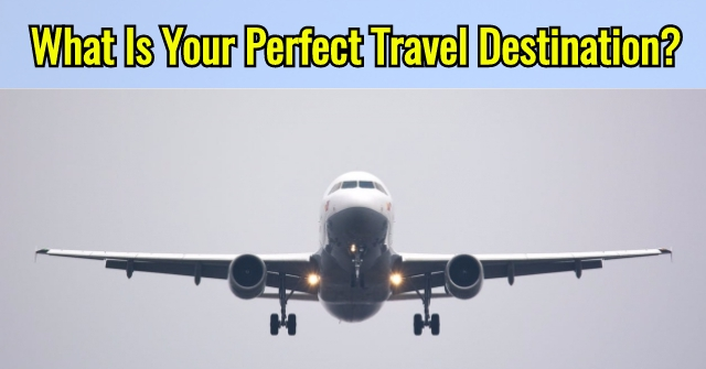 What Is Your Perfect Travel Destination?