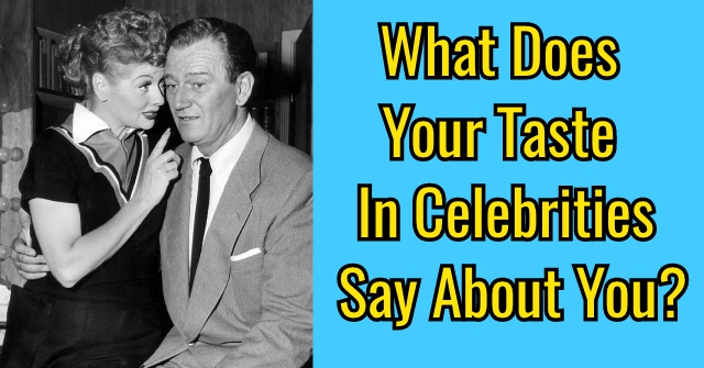 What Does Your Taste In Celebrities Say About You?