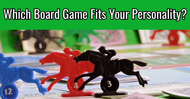 Which Board Game Fits Your Personality?